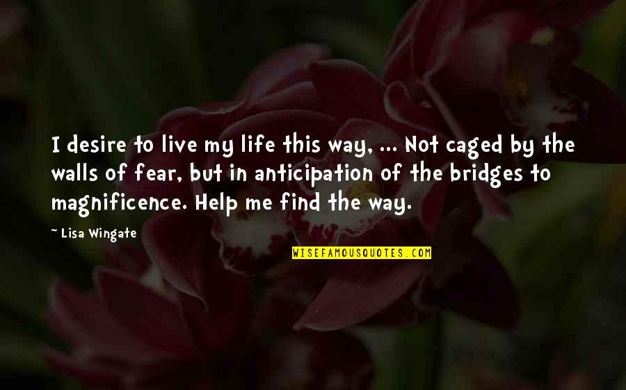 Live In Fear Quotes By Lisa Wingate: I desire to live my life this way,