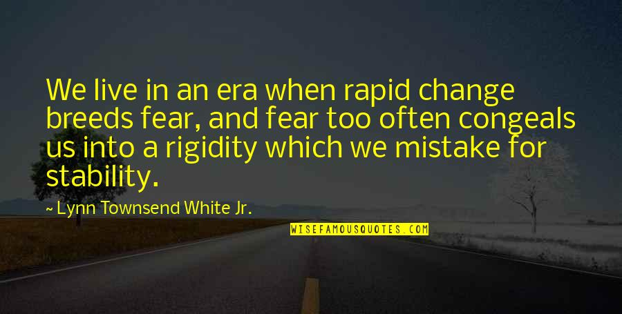 Live In Fear Quotes By Lynn Townsend White Jr.: We live in an era when rapid change