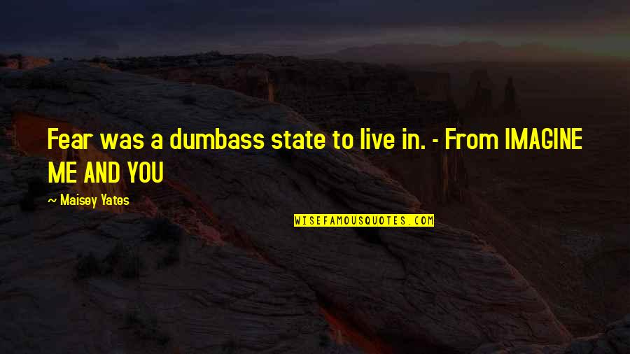 Live In Fear Quotes By Maisey Yates: Fear was a dumbass state to live in.