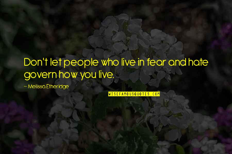 Live In Fear Quotes By Melissa Etheridge: Don't let people who live in fear and