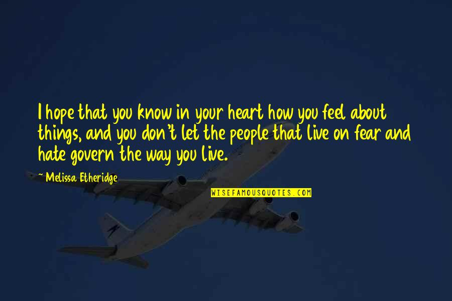 Live In Fear Quotes By Melissa Etheridge: I hope that you know in your heart