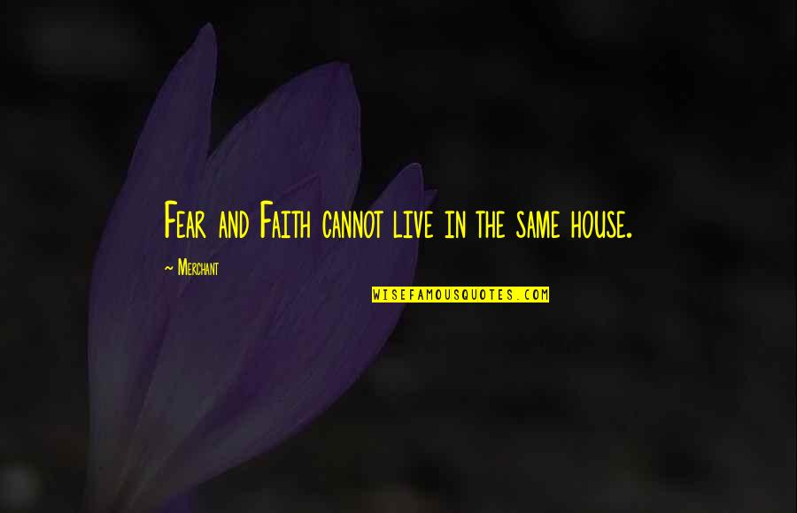 Live In Fear Quotes By Merchant: Fear and Faith cannot live in the same