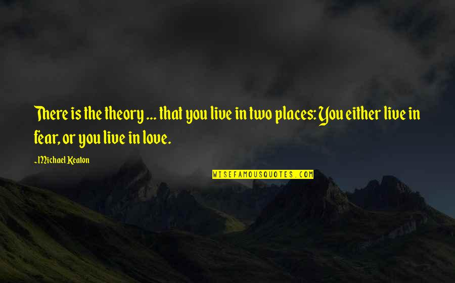 Live In Fear Quotes By Michael Keaton: There is the theory ... that you live