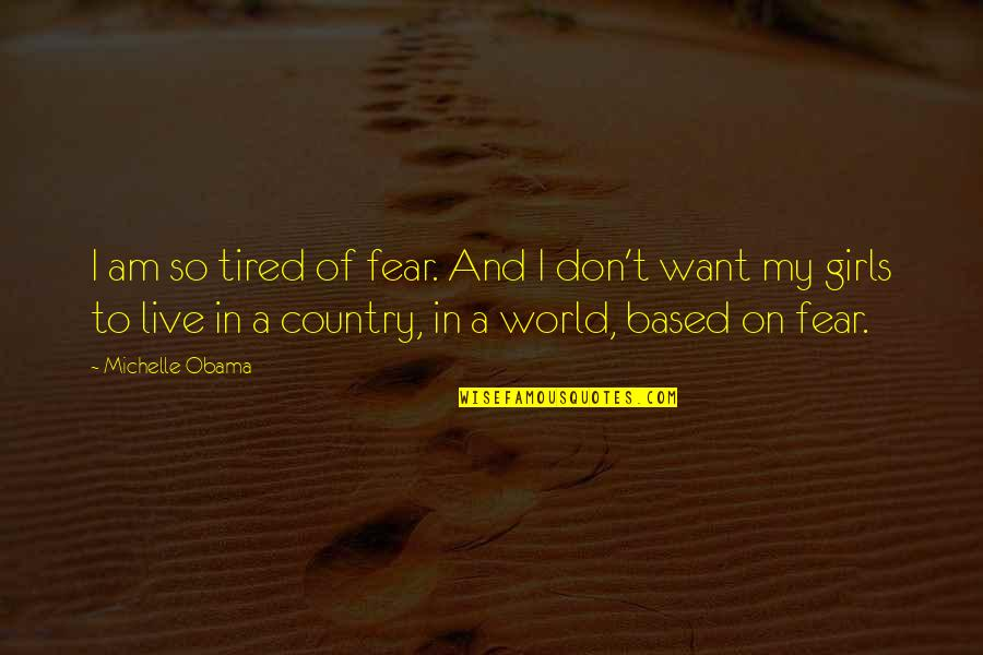 Live In Fear Quotes By Michelle Obama: I am so tired of fear. And I