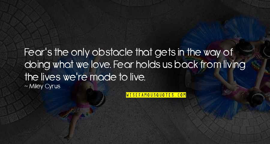 Live In Fear Quotes By Miley Cyrus: Fear's the only obstacle that gets in the