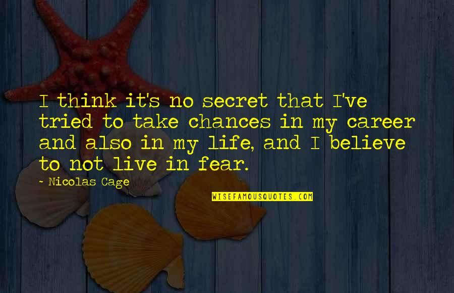 Live In Fear Quotes By Nicolas Cage: I think it's no secret that I've tried