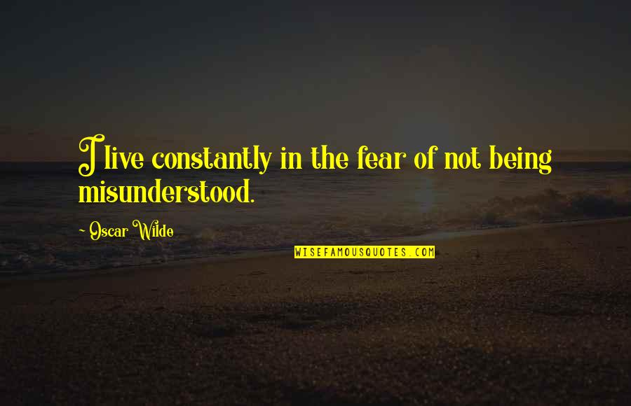 Live In Fear Quotes By Oscar Wilde: I live constantly in the fear of not
