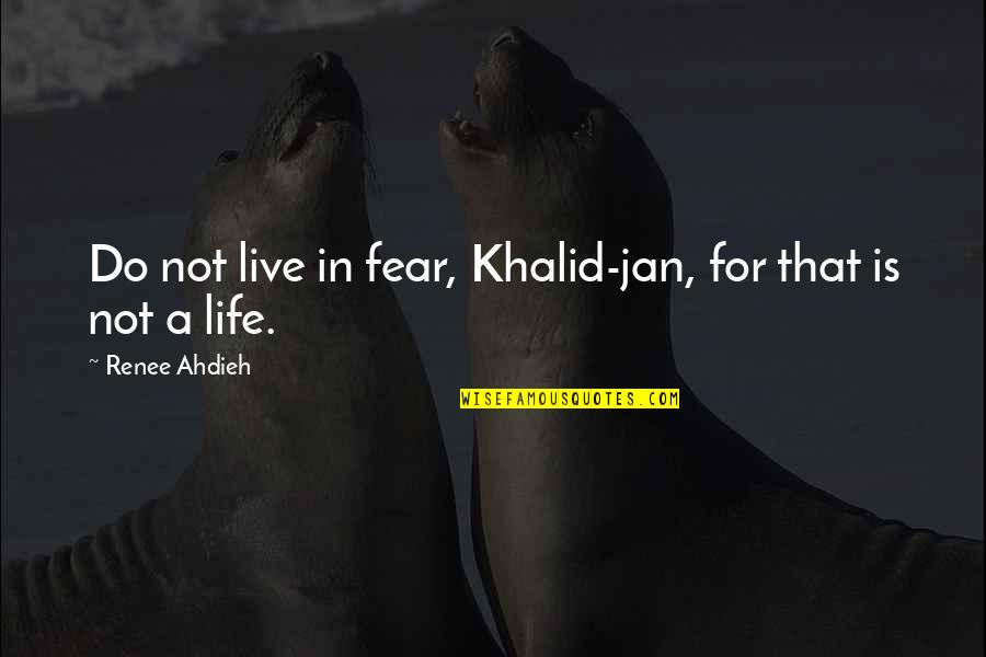 Live In Fear Quotes By Renee Ahdieh: Do not live in fear, Khalid-jan, for that