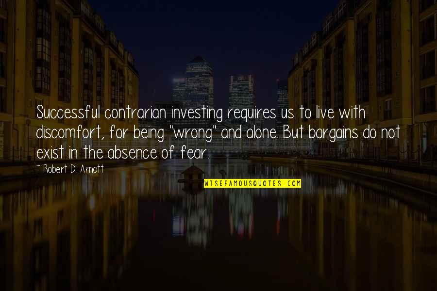 Live In Fear Quotes By Robert D. Arnott: Successful contrarian investing requires us to live with