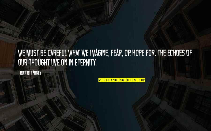 Live In Fear Quotes By Robert Fanney: We must be careful what we imagine, fear,
