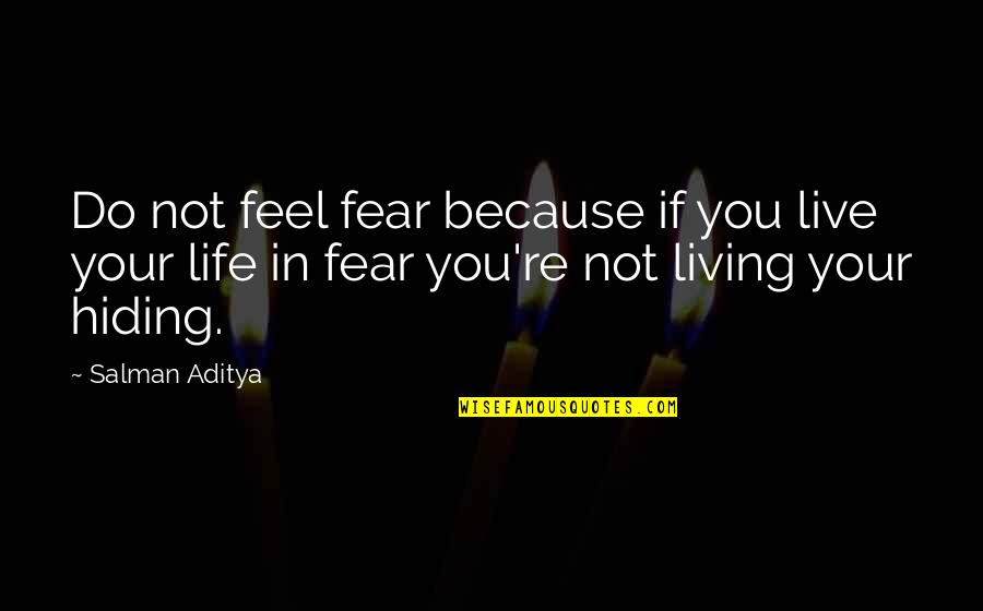 Live In Fear Quotes By Salman Aditya: Do not feel fear because if you live