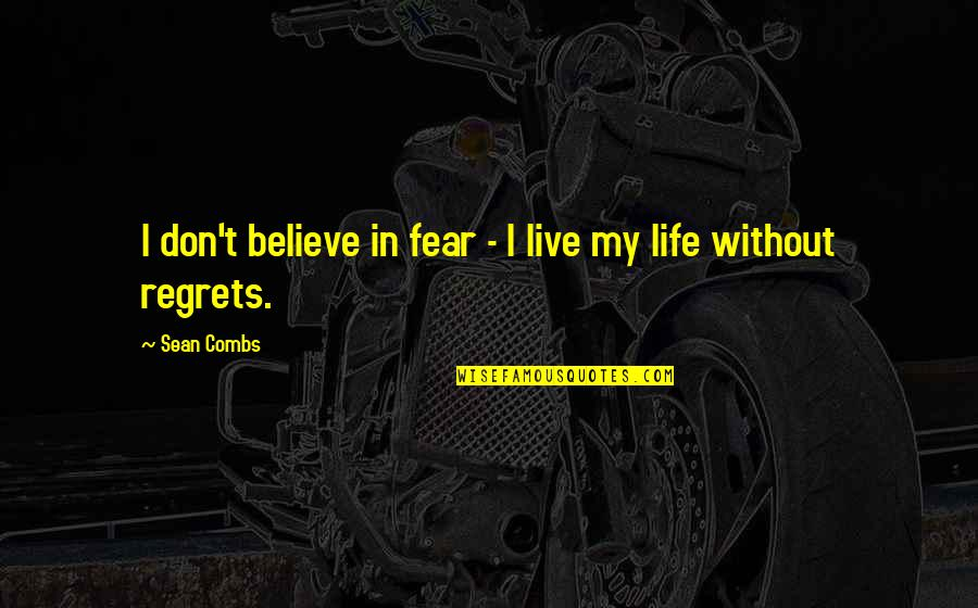 Live In Fear Quotes By Sean Combs: I don't believe in fear - I live