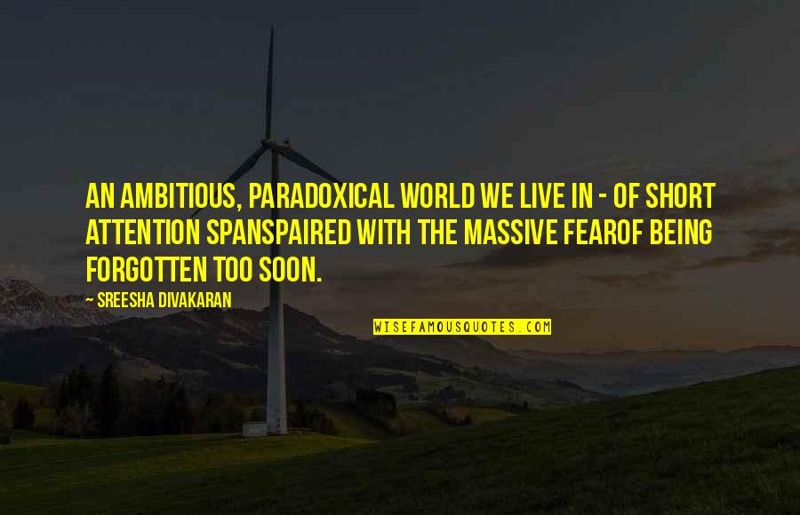 Live In Fear Quotes By Sreesha Divakaran: An ambitious, paradoxical world we live in -