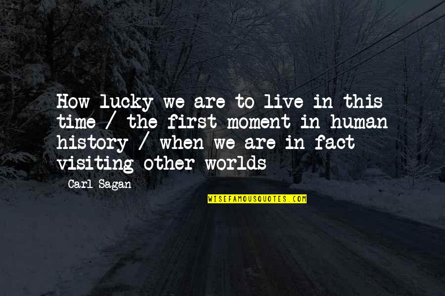 Live In This Moment Quotes By Carl Sagan: How lucky we are to live in this