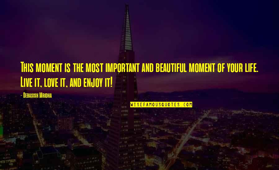 Live In This Moment Quotes By Debasish Mridha: This moment is the most important and beautiful