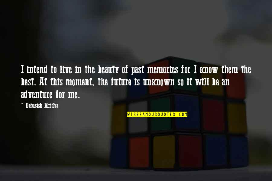 Live In This Moment Quotes By Debasish Mridha: I intend to live in the beauty of