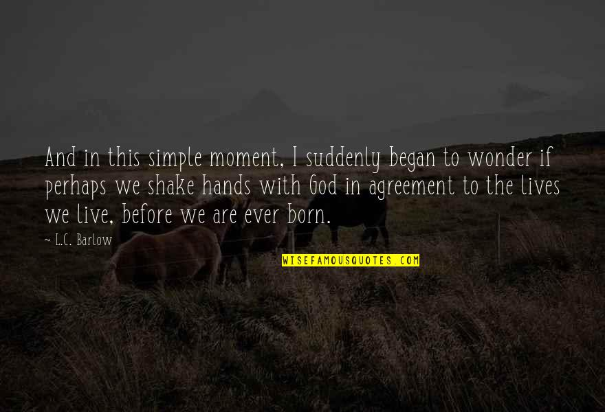 Live In This Moment Quotes By L.C. Barlow: And in this simple moment, I suddenly began