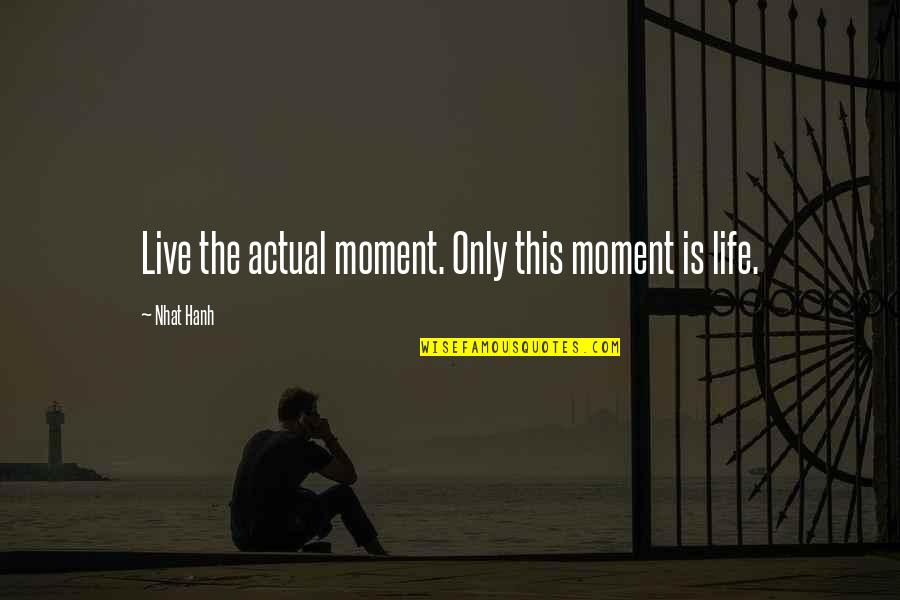 Live In This Moment Quotes By Nhat Hanh: Live the actual moment. Only this moment is