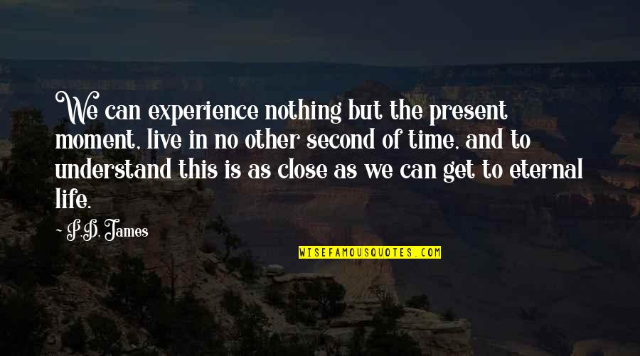 Live In This Moment Quotes By P.D. James: We can experience nothing but the present moment,
