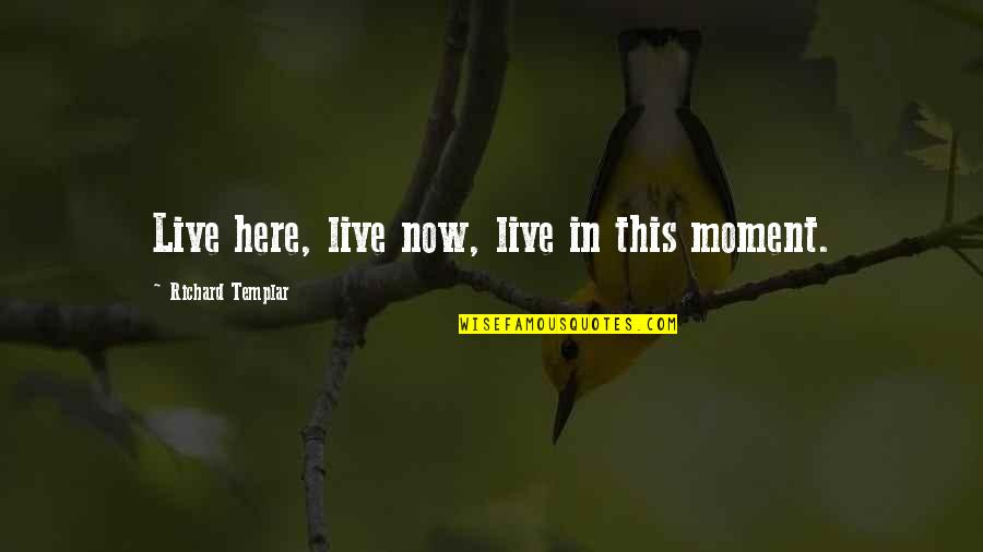 Live In This Moment Quotes By Richard Templar: Live here, live now, live in this moment.
