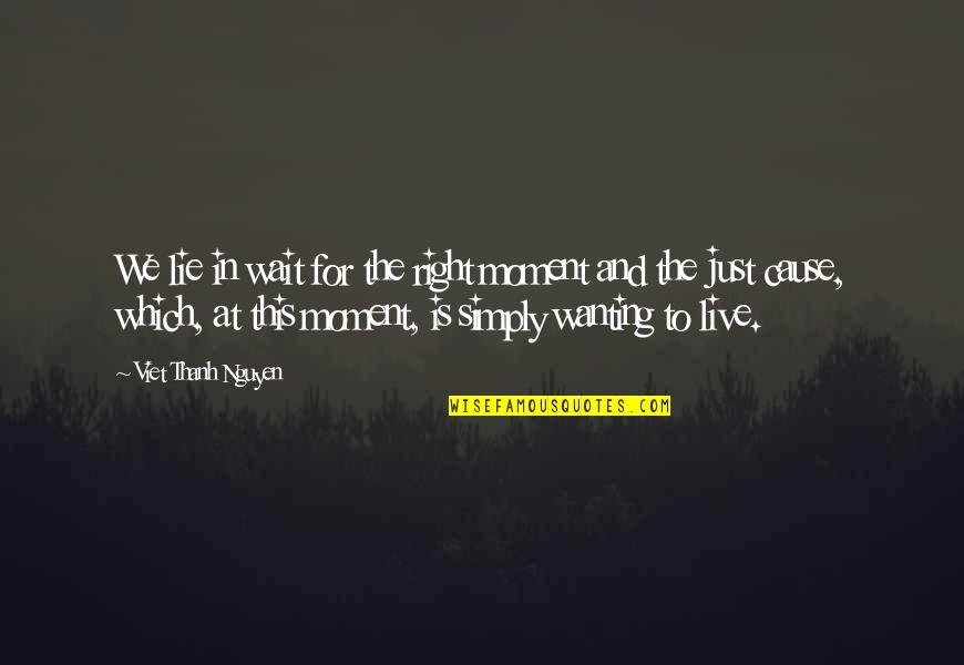 Live In This Moment Quotes By Viet Thanh Nguyen: We lie in wait for the right moment