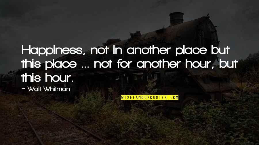 Live In This Moment Quotes By Walt Whitman: Happiness, not in another place but this place