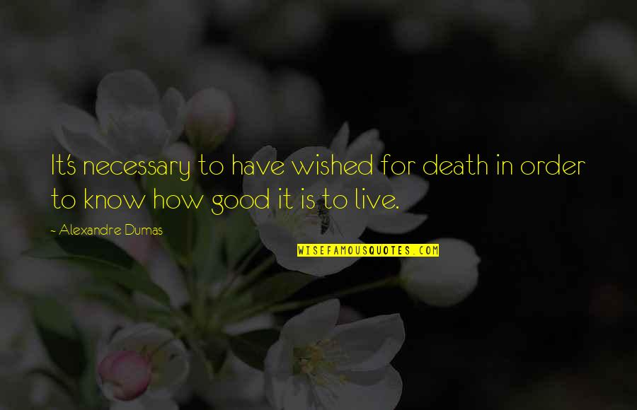 Live It Quotes By Alexandre Dumas: It's necessary to have wished for death in