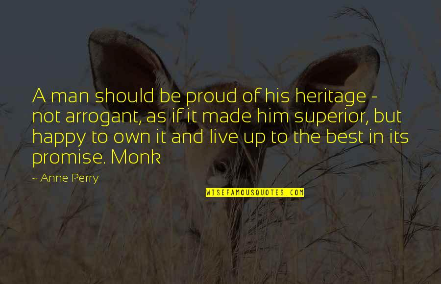 Live It Quotes By Anne Perry: A man should be proud of his heritage