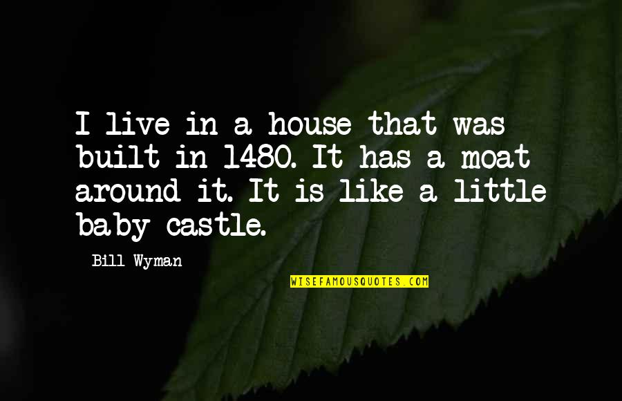 Live It Quotes By Bill Wyman: I live in a house that was built