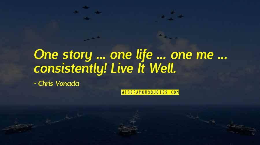 Live It Quotes By Chris Vonada: One story ... one life ... one me