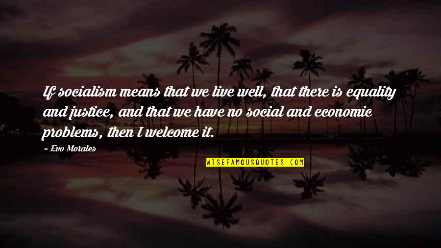 Live It Quotes By Evo Morales: If socialism means that we live well, that