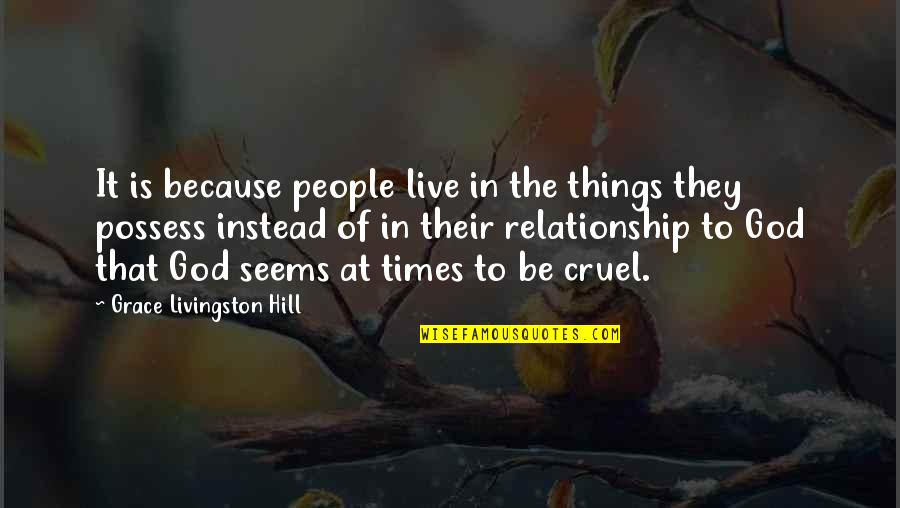 Live It Quotes By Grace Livingston Hill: It is because people live in the things
