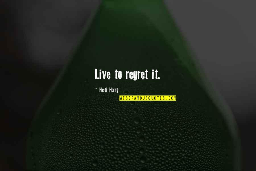 Live It Quotes By Heidi Heilig: Live to regret it.
