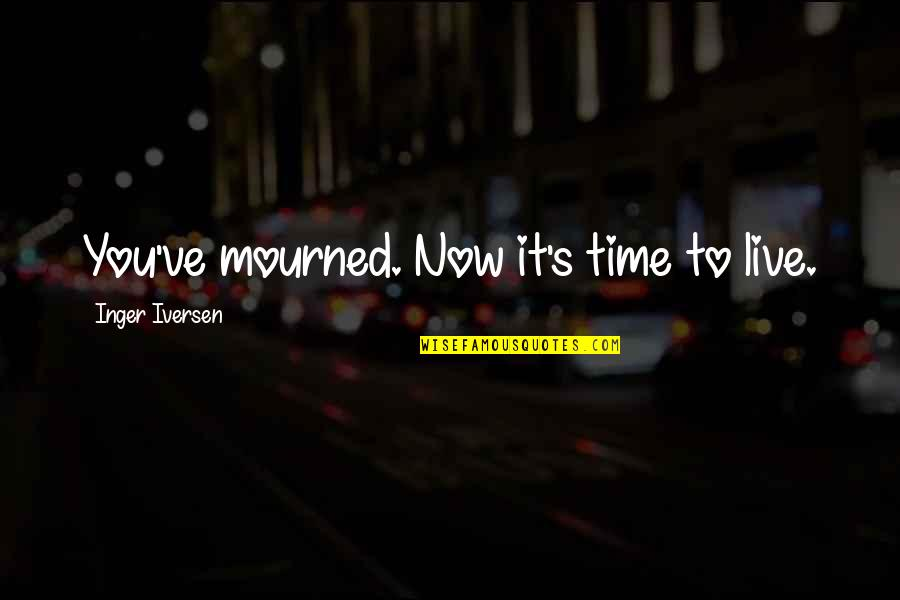 Live It Quotes By Inger Iversen: You've mourned. Now it's time to live.
