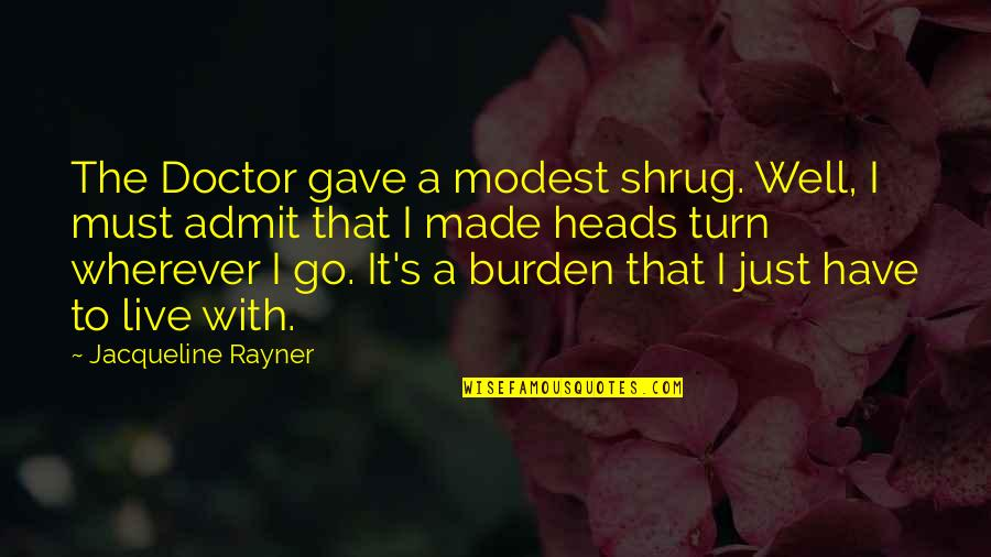 Live It Quotes By Jacqueline Rayner: The Doctor gave a modest shrug. Well, I