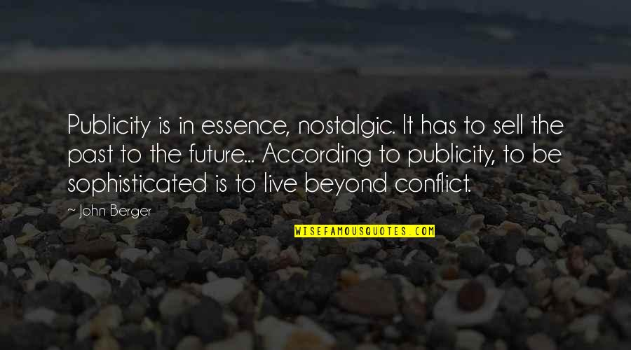 Live It Quotes By John Berger: Publicity is in essence, nostalgic. It has to