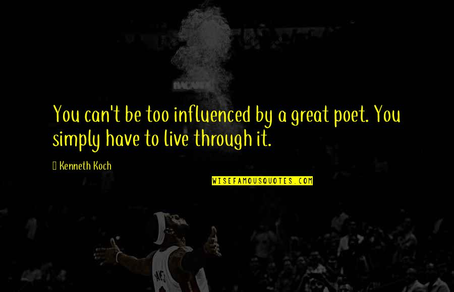 Live It Quotes By Kenneth Koch: You can't be too influenced by a great