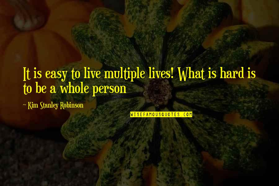 Live It Quotes By Kim Stanley Robinson: It is easy to live multiple lives! What