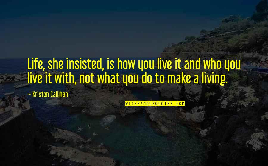 Live It Quotes By Kristen Callihan: Life, she insisted, is how you live it
