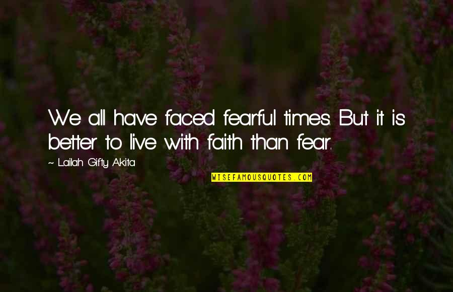 Live It Quotes By Lailah Gifty Akita: We all have faced fearful times. But it