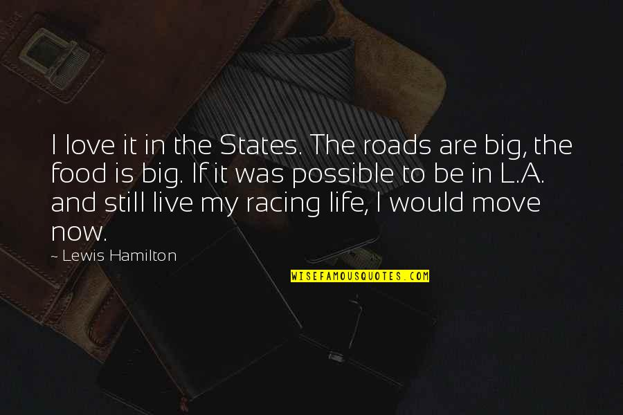 Live It Quotes By Lewis Hamilton: I love it in the States. The roads