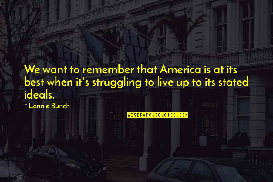 Live It Quotes By Lonnie Bunch: We want to remember that America is at