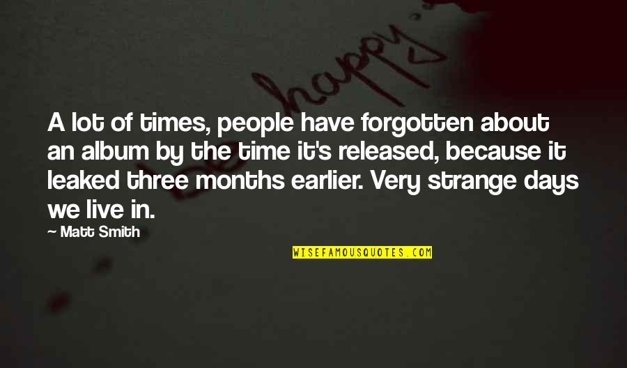 Live It Quotes By Matt Smith: A lot of times, people have forgotten about