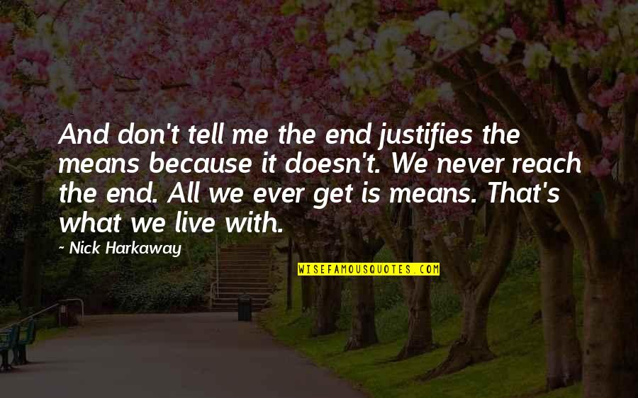 Live It Quotes By Nick Harkaway: And don't tell me the end justifies the