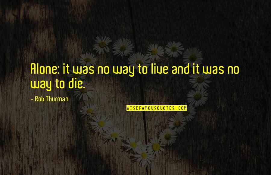 Live It Quotes By Rob Thurman: Alone: it was no way to live and