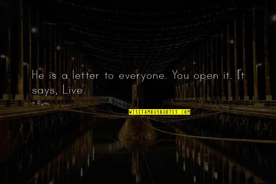 Live It Quotes By Rumi: He is a letter to everyone. You open