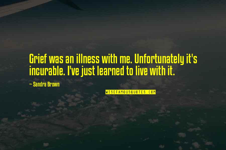 Live It Quotes By Sandra Brown: Grief was an illness with me. Unfortunately it's