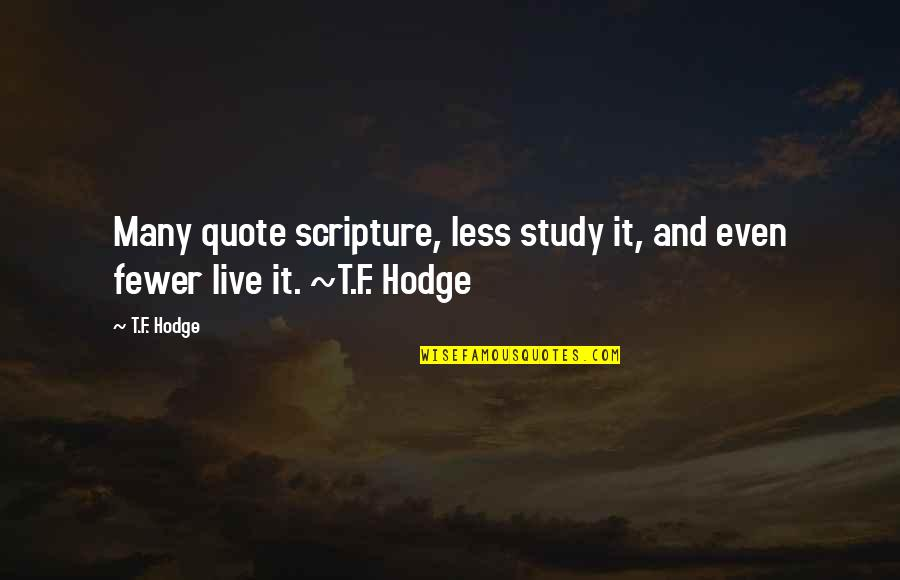 Live It Quotes By T.F. Hodge: Many quote scripture, less study it, and even