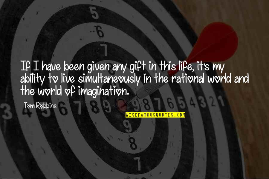 Live It Quotes By Tom Robbins: If I have been given any gift in