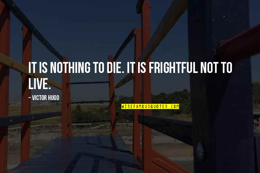 Live It Quotes By Victor Hugo: It is nothing to die. It is frightful